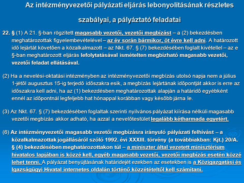 Az intézményvezetői pályázati eljárás lebonyolításának részletes szabályai, a pályáztató feladatai 22. § (1) A 21. §-ban rögzített magasabb vezetői, v