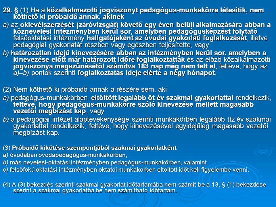29. § (1) Ha a közalkalmazotti jogviszonyt pedagógus-munkakörre létesítik, nem köthető ki próbaidő annak, akinek a) az oklevélszerzését (záróvizsgát)