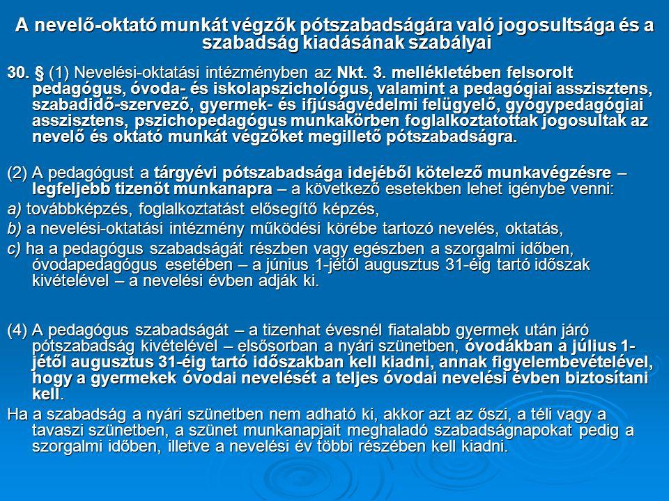 A nevelő-oktató munkát végzők pótszabadságára való jogosultsága és a szabadság kiadásának szabályai 30. § (1) Nevelési-oktatási intézményben az Nkt. 3