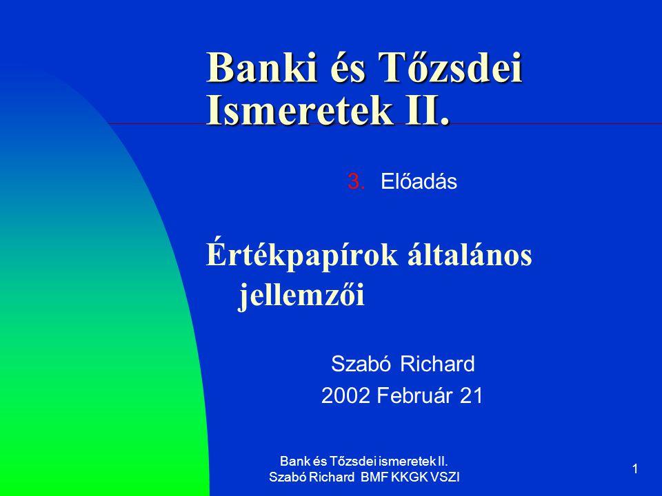 Bank és Tőzsdei ismeretek II. Szabó Richard BMF KKGK VSZI 1 Banki és Tőzsdei Ismeretek II.