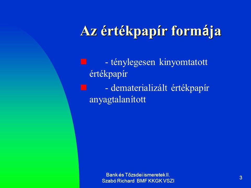 Bank és Tőzsdei ismeretek II.Szabó Richard BMF KKGK VSZI 4 Értékpapírok csoportosítása I.