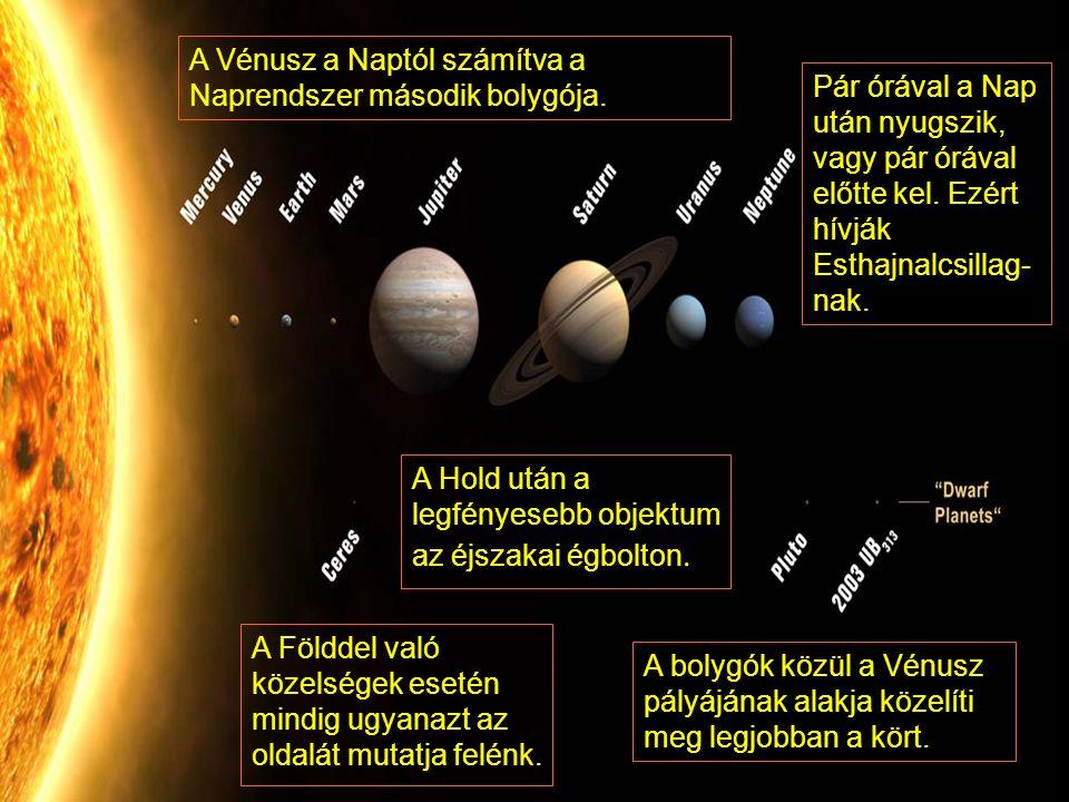 A Vénusz a Naptól számítva a Naprendszer második bolygója. A bolygók közül a Vénusz pályájának alakja közelíti meg legjobban a kört. A Földdel való kö