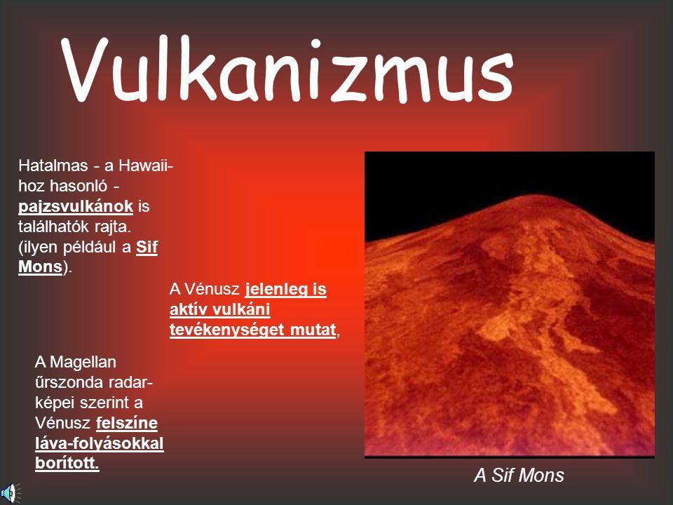 A Vénusz légkörébe érkező kisebb meteoroidok elégnek mielött elérik a bolygó felszínét, így kisebb kráterek nincsenek Palacsinta-vulkánokPalacsinta-vulkánok A felszínt elérő nagy meteroidok a légkörben több darabra esnek szét,így az ütközési kráterek kötegekben helyezkednek el.