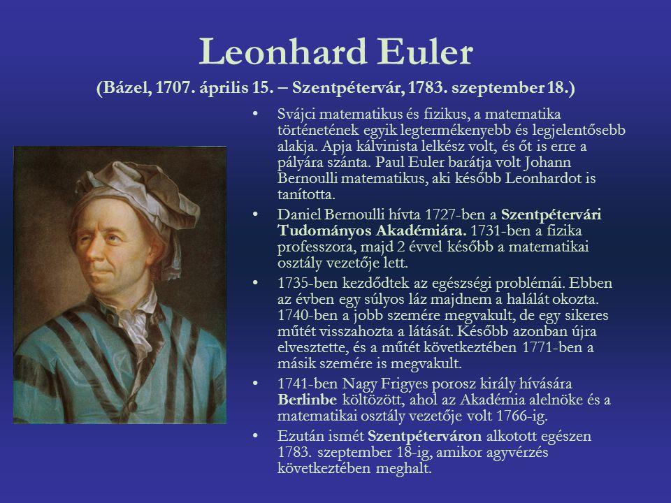 Leonhard Euler (Bázel, 1707. április 15. – Szentpétervár, 1783. szeptember 18.) Svájci matematikus és fizikus, a matematika történetének egyik legterm