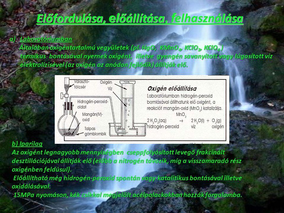 Előfordulása, el őállítása, f elhasználása a)Laboratóriumban Általában oxigéntartalmú vegyületek (pl. HgO, KMnO 4, KClO 3, KClO 4 ) termikus bontásáva