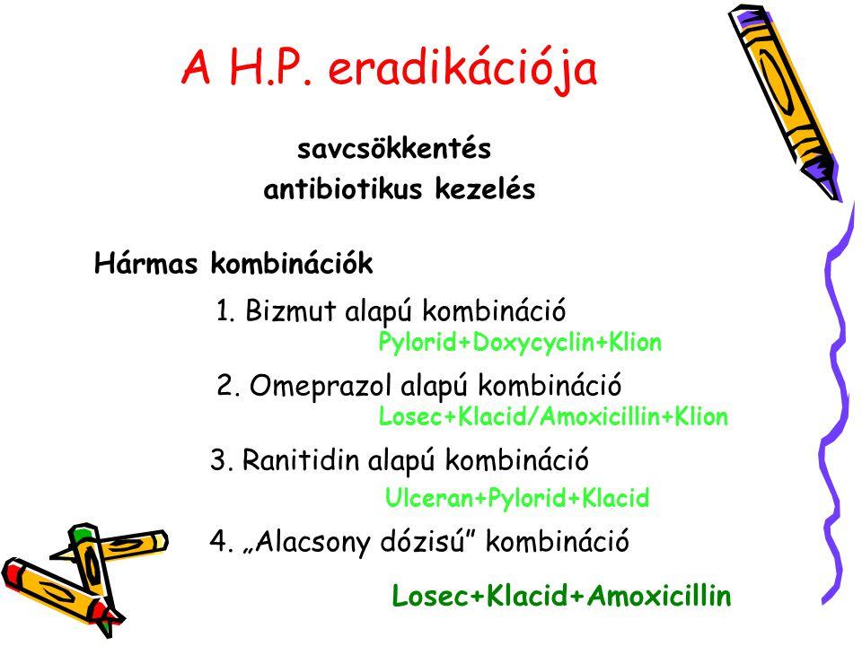 A H.P. eradikációja savcsökkentés antibiotikus kezelés Hármas kombinációk 1. Bizmut alapú kombináció Pylorid+Doxycyclin+Klion 2. Omeprazol alapú kombi