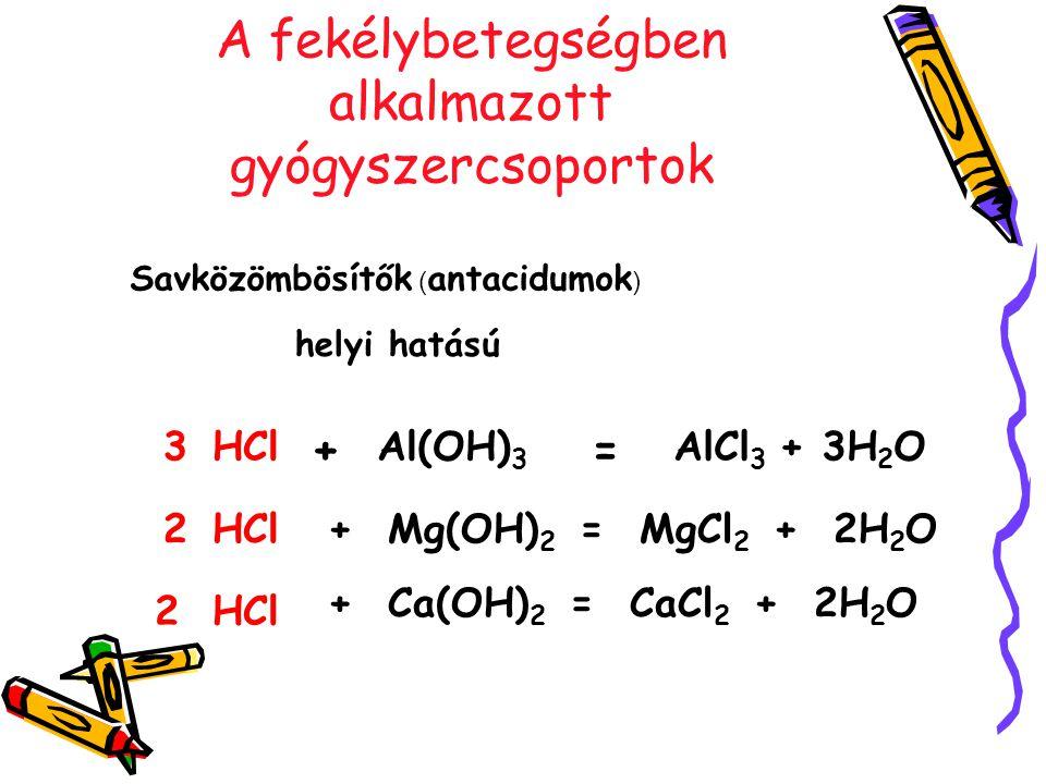 A fekélybetegségben alkalmazott gyógyszercsoportok Savközömbösítők ( antacidumok ) HCl += helyi hatású Al(OH) 3 AlCl 3 + 3H 2 O3 HCl+ Mg(OH) 2 = MgCl
