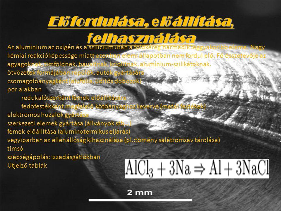 El ő fordulása, e l ő állítása, f elhasználása Az aluminium az oxigén és a szilicium után a földkéreg harmadik leggyakoribb eleme.