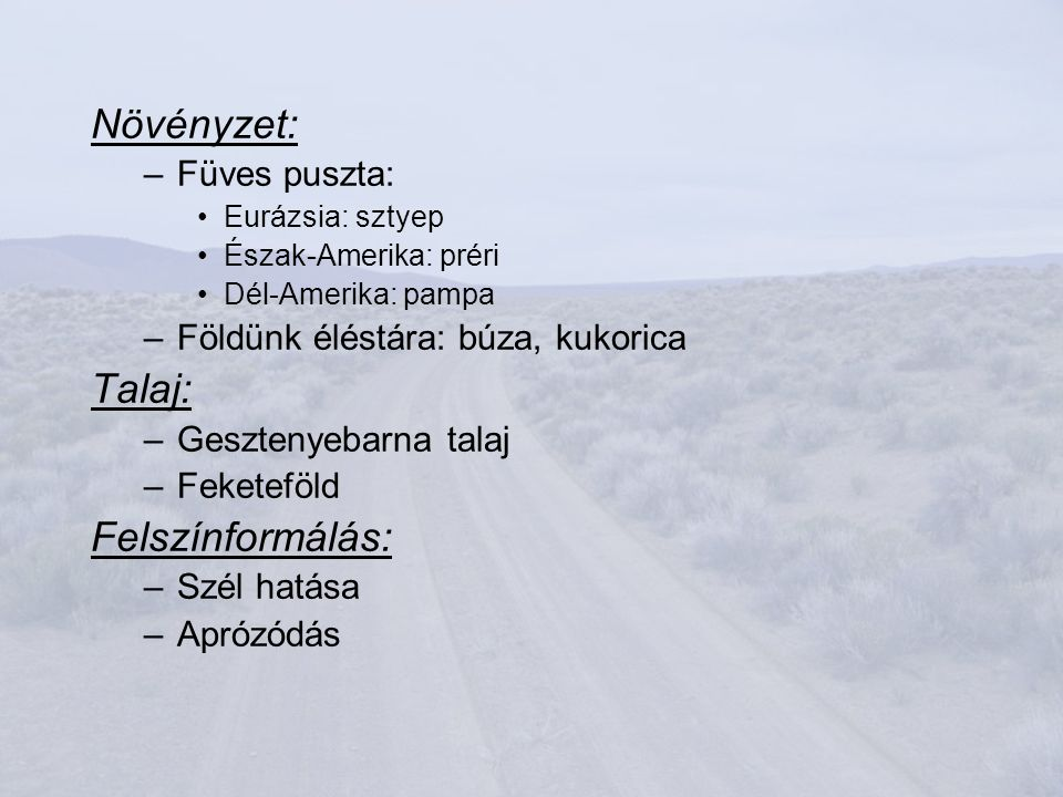 Növényzet: –Füves puszta: Eurázsia: sztyep Észak-Amerika: préri Dél-Amerika: pampa –Földünk éléstára: búza, kukorica Talaj: –Gesztenyebarna talaj –Feketeföld Felszínformálás: –Szél hatása –Aprózódás