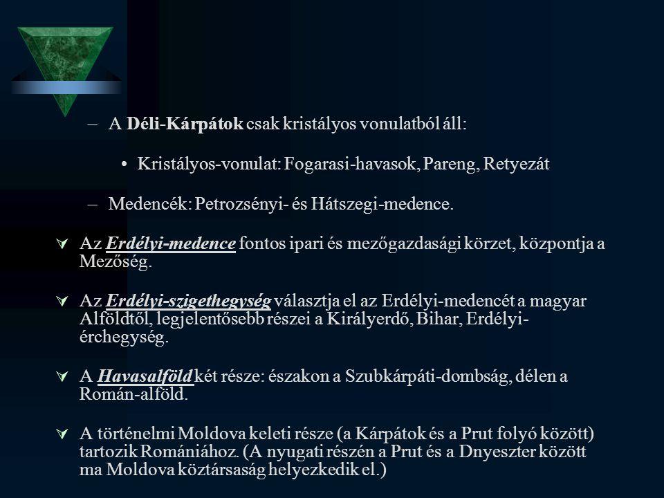 –A Déli-Kárpátok csak kristályos vonulatból áll: Kristályos-vonulat: Fogarasi-havasok, Pareng, Retyezát –Medencék: Petrozsényi- és Hátszegi-medence. 