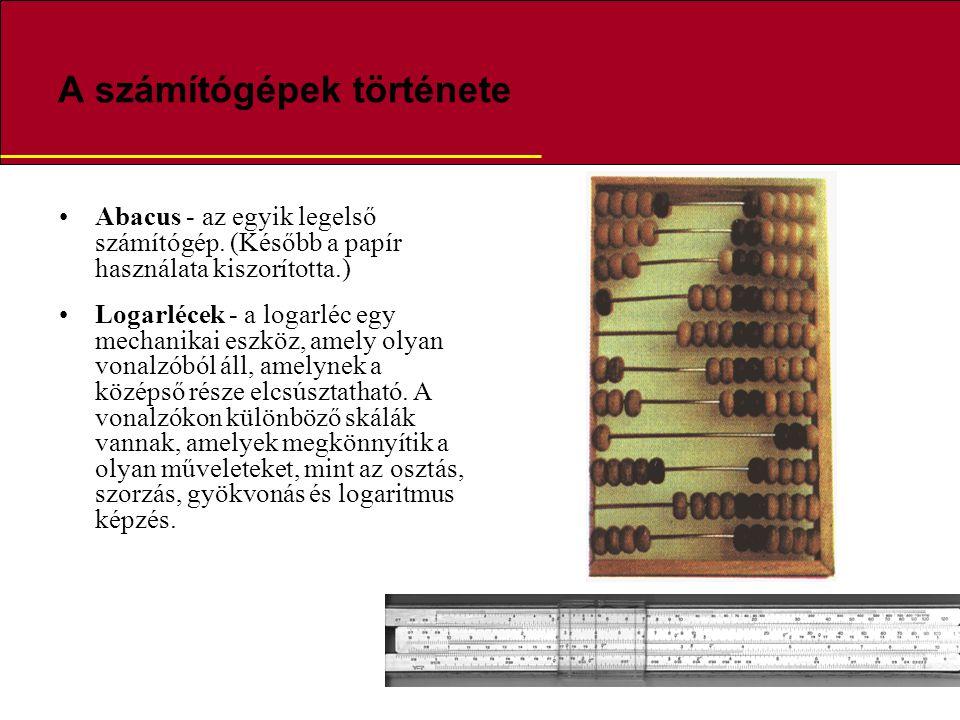 A számítógépek története Abacus - az egyik legelső számítógép. (Később a papír használata kiszorította.) Logarlécek - a logarléc egy mechanikai eszköz