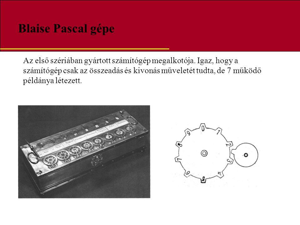 Blaise Pascal gépe Az első szériában gyártott számítógép megalkotója. Igaz, hogy a számítógép csak az összeadás és kivonás műveletét tudta, de 7 működ