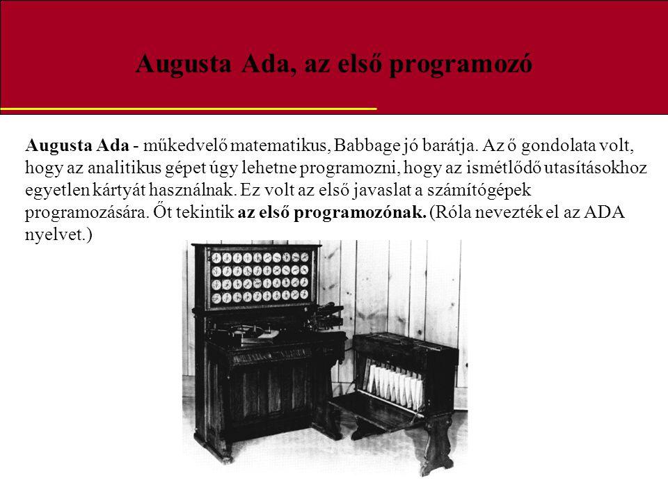 Augusta Ada, az első programozó Augusta Ada - műkedvelő matematikus, Babbage jó barátja. Az ő gondolata volt, hogy az analitikus gépet úgy lehetne pro