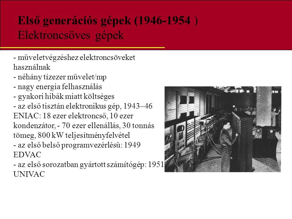 Első generációs gépek (1946-1954 ) Elektroncsöves gépek - műveletvégzéshez elektroncsöveket használnak - néhány tízezer művelet/mp - nagy energia felh