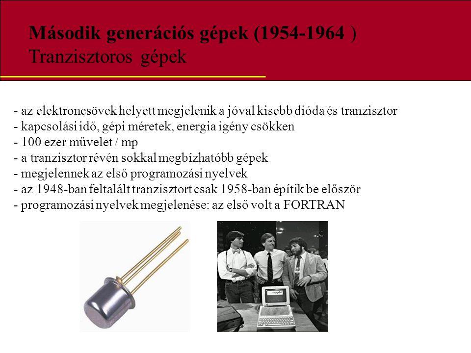 Második generációs gépek (1954-1964 ) Tranzisztoros gépek - az elektroncsövek helyett megjelenik a jóval kisebb dióda és tranzisztor - kapcsolási idő,
