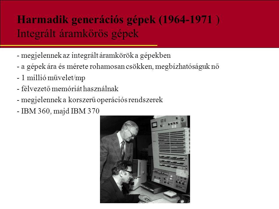 Harmadik generációs gépek (1964-1971 ) Integrált áramkörös gépek - megjelennek az integrált áramkörök a gépekben - a gépek ára és mérete rohamosan csö