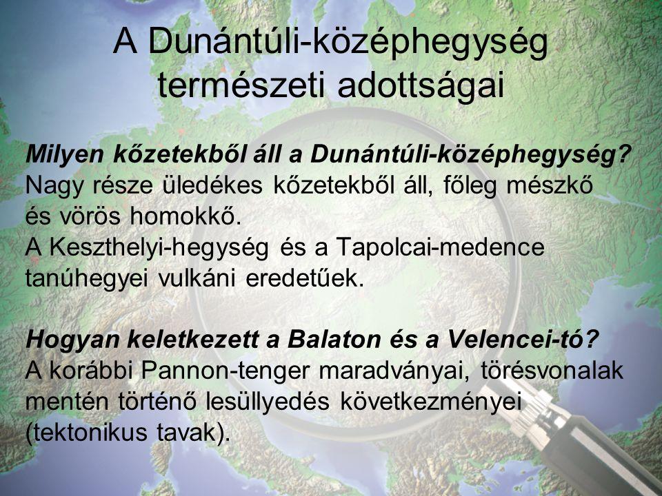 A Dunántúli-középhegység természeti adottságai Milyen kőzetekből áll a Dunántúli-középhegység.