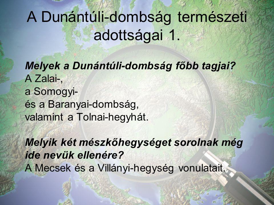 A Dunántúli-dombság természeti adottságai 1.Melyek a Dunántúli-dombság főbb tagjai.