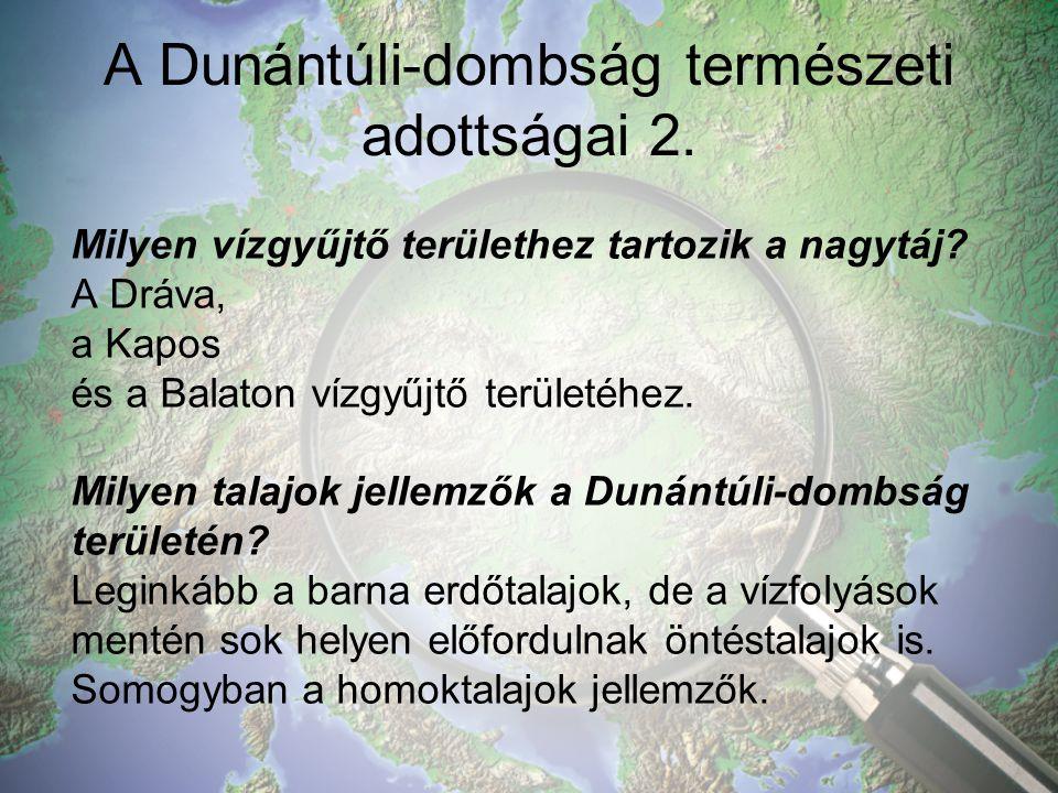 A Dunántúli-dombság természeti adottságai 2.Milyen vízgyűjtő területhez tartozik a nagytáj.
