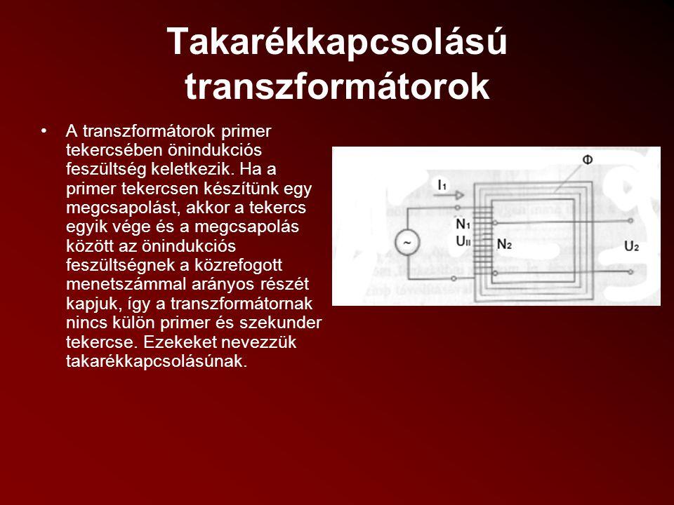 Takarékkapcsolású transzformátorok A transzformátorok primer tekercsében önindukciós feszültség keletkezik. Ha a primer tekercsen készítünk egy megcsa