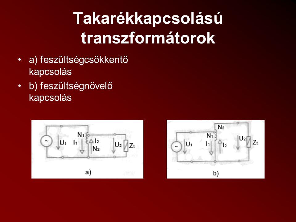Takarékkapcsolású transzformátorok a) feszültségcsökkentő kapcsolás b) feszültségnövelő kapcsolás