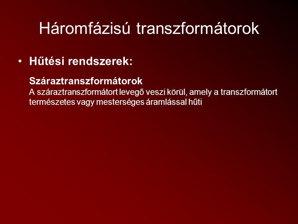 Háromfázisú transzformátorok Hűtési rendszerek: Olajtranszformátorok A száraztranszformátoroknál megjelölt teljesítmény- és feszültséghatár felett hűtési és szigetelési nehézségek jelentkeznek.