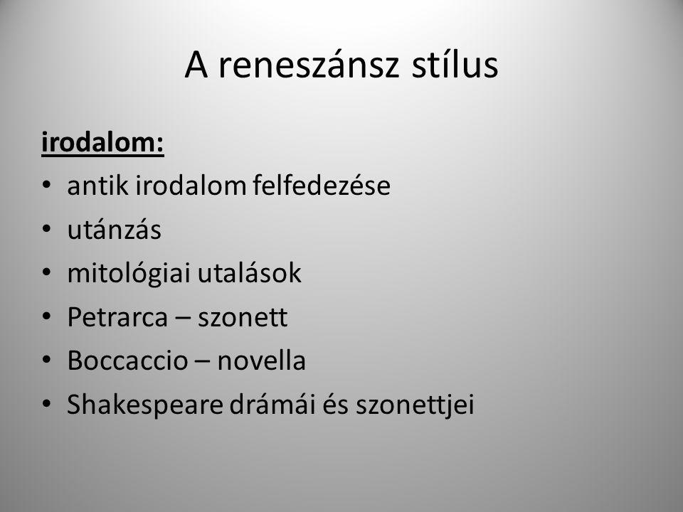 A reneszánsz stílus irodalom: antik irodalom felfedezése utánzás mitológiai utalások Petrarca – szonett Boccaccio – novella Shakespeare drámái és szon