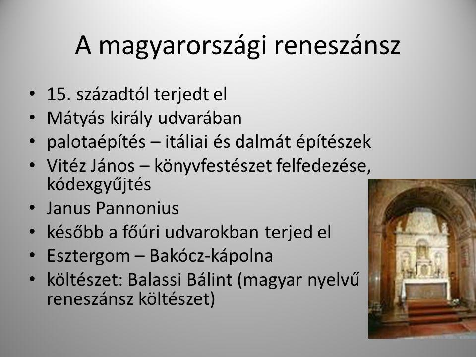 A magyarországi reneszánsz 15. századtól terjedt el Mátyás király udvarában palotaépítés – itáliai és dalmát építészek Vitéz János – könyvfestészet fe