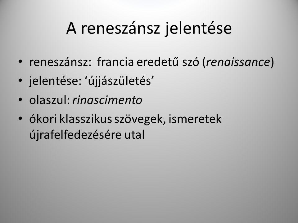 A reneszánsz jelentése reneszánsz: francia eredetű szó (renaissance) jelentése: 'újjászületés' olaszul: rinascimento ókori klasszikus szövegek, ismere