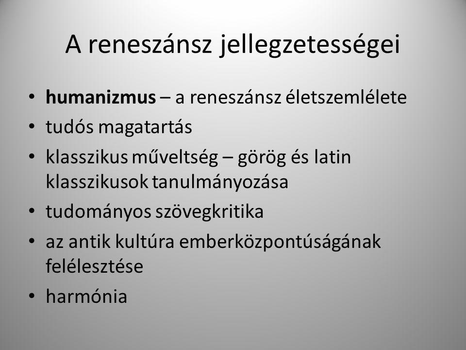 A reneszánsz jellegzetességei humanizmus – a reneszánsz életszemlélete tudós magatartás klasszikus műveltség – görög és latin klasszikusok tanulmányoz