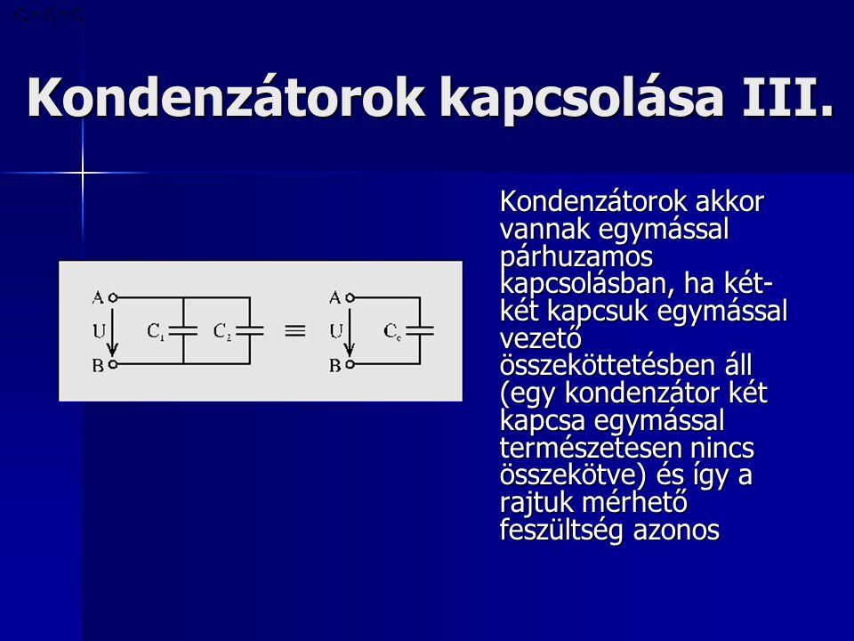 Kondenzátorok kapcsolása III. Kondenzátorok akkor vannak egymással párhuzamos kapcsolásban, ha két- két kapcsuk egymással vezető összeköttetésben áll