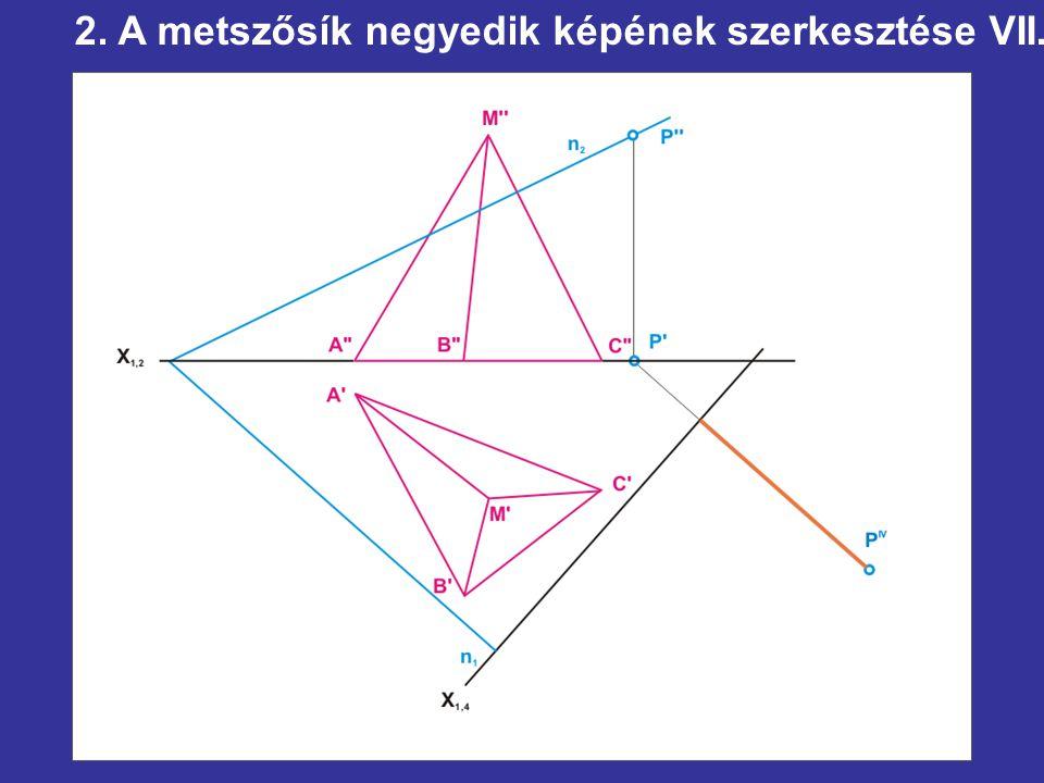 2. A metszősík negyedik képének szerkesztése VII.