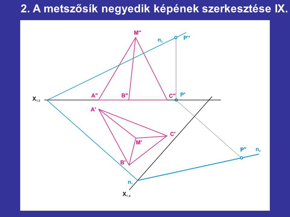 2. A metszősík negyedik képének szerkesztése IX.