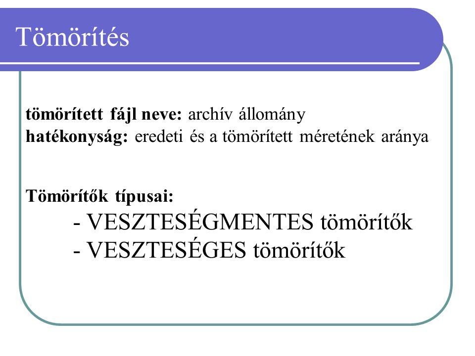 Tömörítés tömörített fájl neve: archív állomány hatékonyság: eredeti és a tömörített méretének aránya Tömörítők típusai: - VESZTESÉGMENTES tömörítők - VESZTESÉGES tömörítők