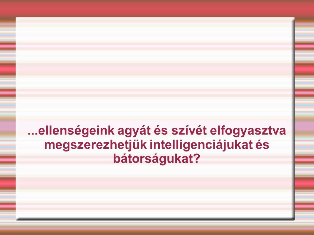 ...ellenségeink agyát és szívét elfogyasztva megszerezhetjük intelligenciájukat és bátorságukat?