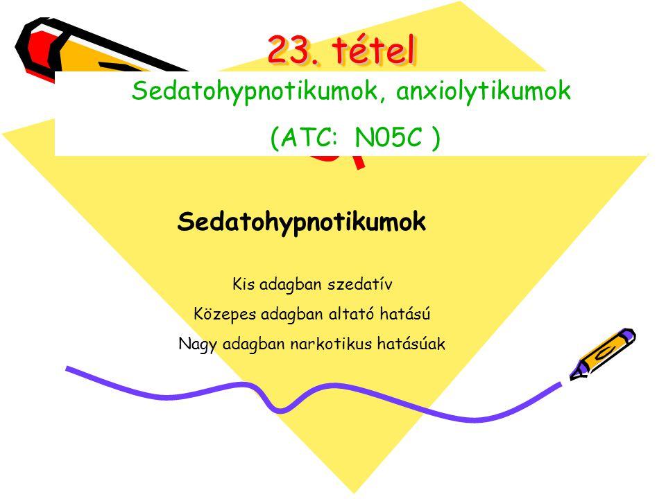 23. tétel Sedatohypnotikumok, anxiolytikumok (ATC: N05C ) Kis adagban szedatív Közepes adagban altató hatású Nagy adagban narkotikus hatásúak Sedatohy