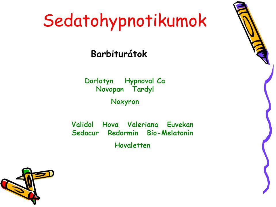 Sedatohypnotikumok Barbiturátok Dorlotyn Hypnoval Ca Novopan Tardyl Noxyron Validol Hova Valeriana Euvekan Sedacur Redormin Bio-Melatonin Hovaletten