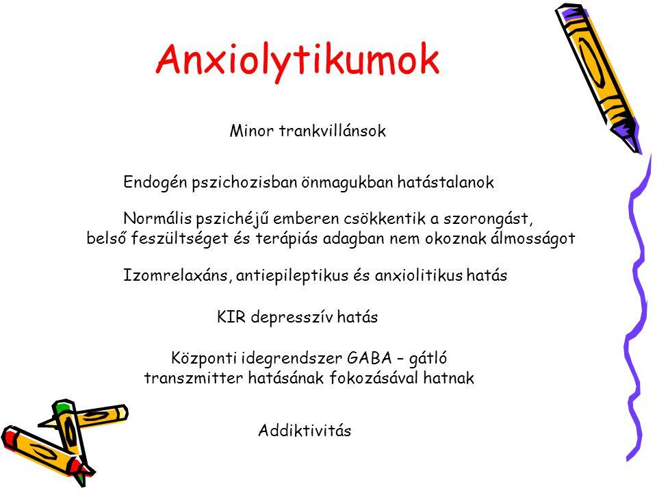 Anxiolytikumok Minor trankvillánsok Endogén pszichozisban önmagukban hatástalanok Normális pszichéjű emberen csökkentik a szorongást, belső feszültség