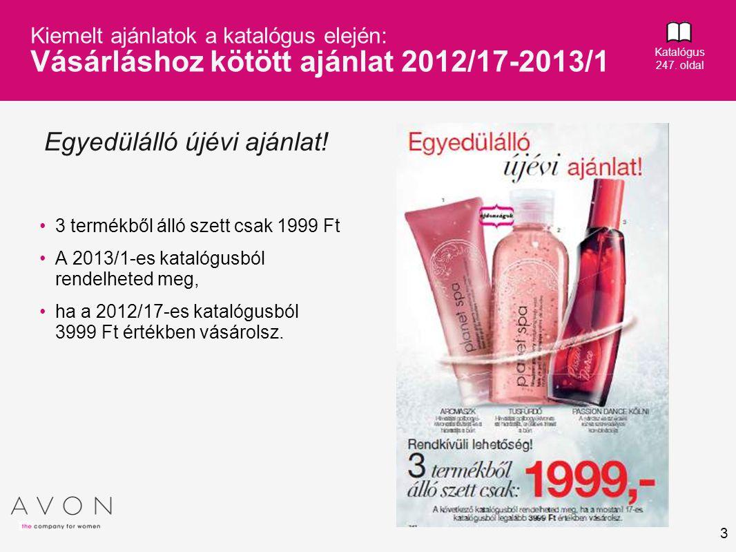 3 Kiemelt ajánlatok a katalógus elején: Vásárláshoz kötött ajánlat 2012/17-2013/1 3 termékből álló szett csak 1999 Ft A 2013/1-es katalógusból rendelh