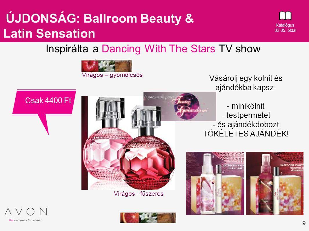 10 ÚJDONSÁG: Ballroom Beauty & Latin Sensation Inspirálta a Dancing With The Stars TV show EXKLUZÍV KARÁCSONYI ÖSZTÖNZŐ PROGRAM: Vásárolj bármilyen 2 db parfümöt, kölnit és/vagy szettet a 17-es katalógus 33-35.