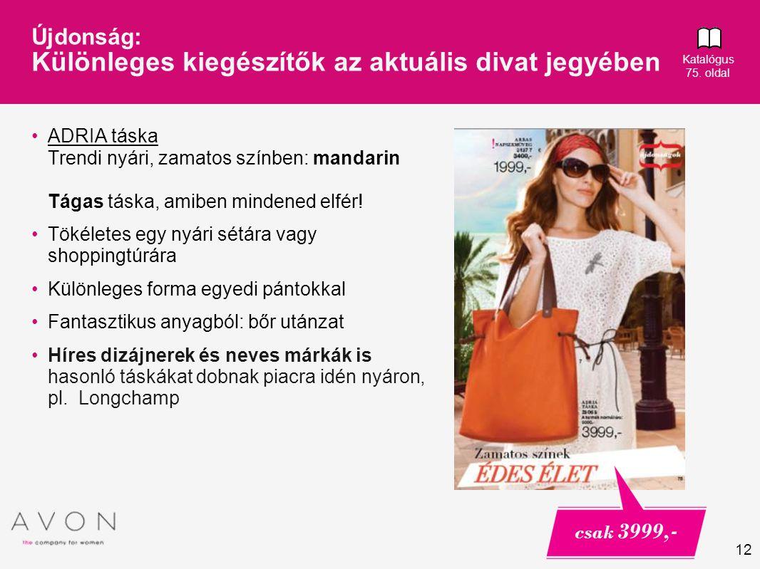 12 Újdonság: Különleges kiegészítők az aktuális divat jegyében ADRIA táska Trendi nyári, zamatos színben: mandarin Tágas táska, amiben mindened elfér.