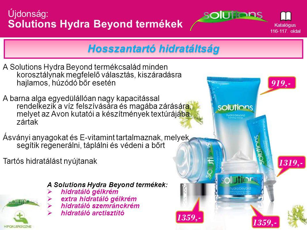 10 Újdonság: Solutions Hydra Beyond termékek 919,- 1359,-1319,- 1359,- Hosszantartó hidratáltság A Solutions Hydra Beyond termékcsalád minden korosztá