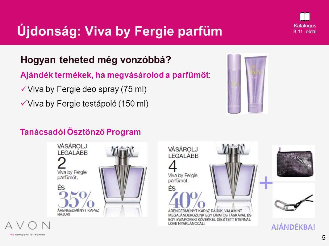 5 Hogyan teheted még vonzóbbá? Ajándék termékek, ha megvásárolod a parfümöt: Viva by Fergie deo spray (75 ml) Viva by Fergie testápoló (150 ml) Tanács