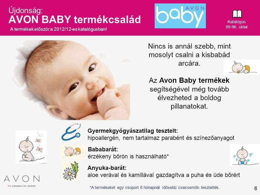 6 Újdonság: AVON BABY termékcsalád Nincs is annál szebb, mint mosolyt csalni a kisbabád arcára. Az Avon Baby termékek segítségével még tovább élvezhet