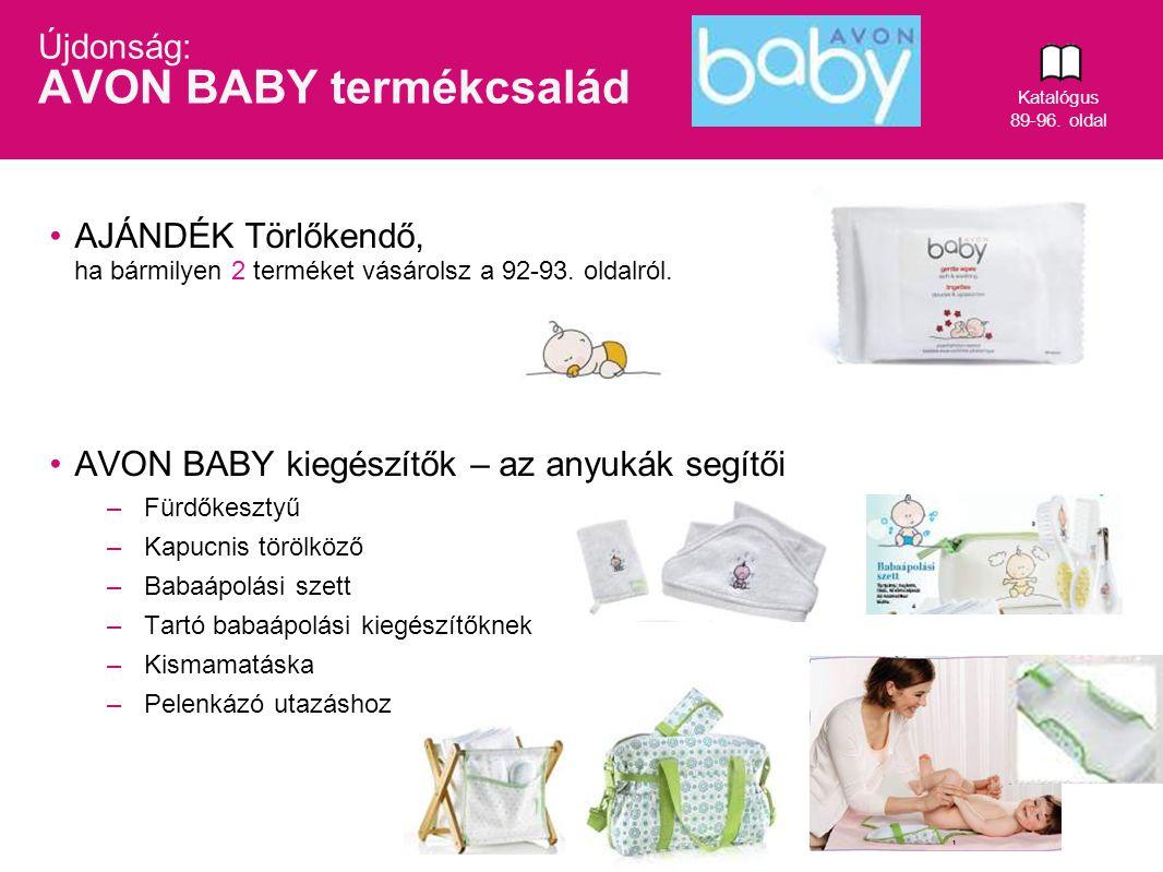 8 AJÁNDÉK Törlőkendő, ha bármilyen 2 terméket vásárolsz a 92-93. oldalról. AVON BABY kiegészítők – az anyukák segítői –Fürdőkesztyű –Kapucnis törölköz
