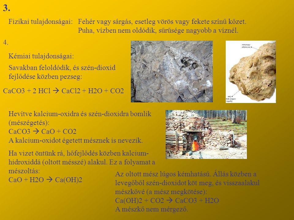 3. Fizikai tulajdonságai:Fehér vagy sárgás, esetleg vörös vagy fekete színű kőzet. Puha, vízben nem oldódik, sűrűsége nagyobb a víznél. Kémiai tulajdo