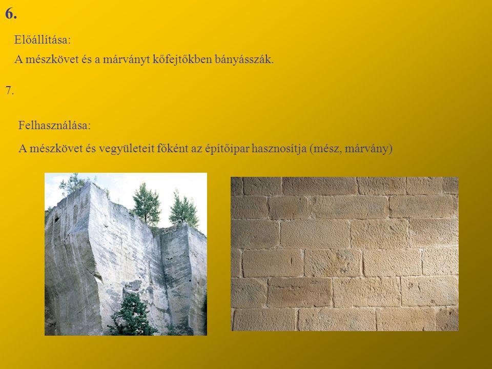 6. Előállítása: A mészkövet és a márványt kőfejtőkben bányásszák. 7. Felhasználása: A mészkövet és vegyületeit főként az építőipar hasznosítja (mész,