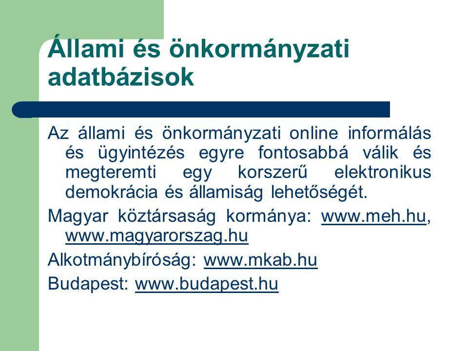 Állami és önkormányzati adatbázisok Az állami és önkormányzati online informálás és ügyintézés egyre fontosabbá válik és megteremti egy korszerű elektronikus demokrácia és államiság lehetőségét.