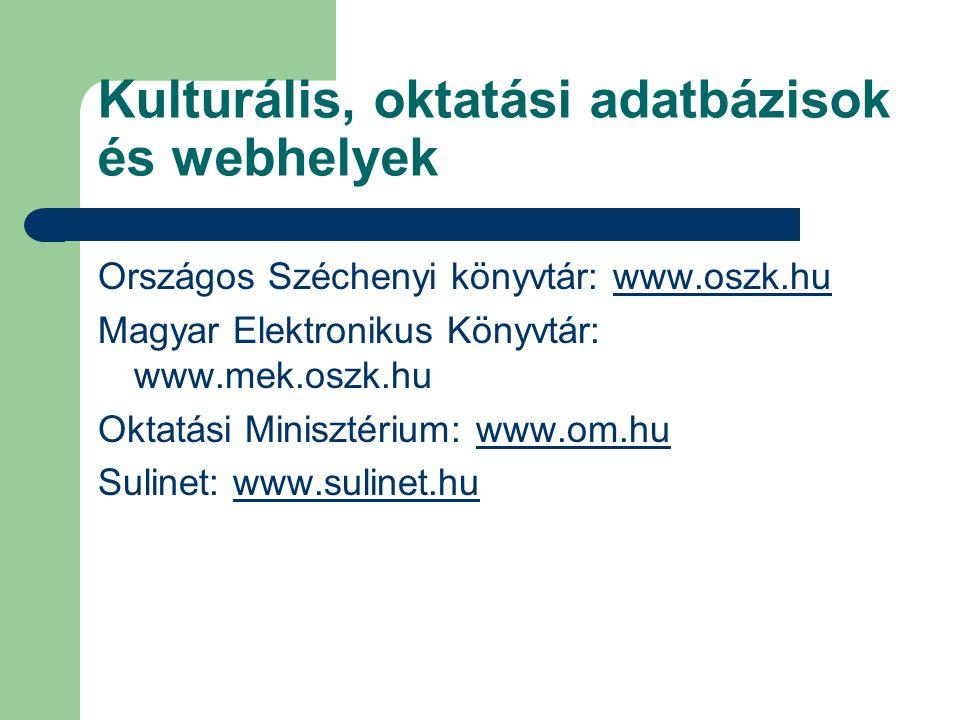 Kulturális, oktatási adatbázisok és webhelyek Országos Széchenyi könyvtár: www.oszk.hu Magyar Elektronikus Könyvtár: www.mek.oszk.hu Oktatási Minisztérium: www.om.hu Sulinet: www.sulinet.hu