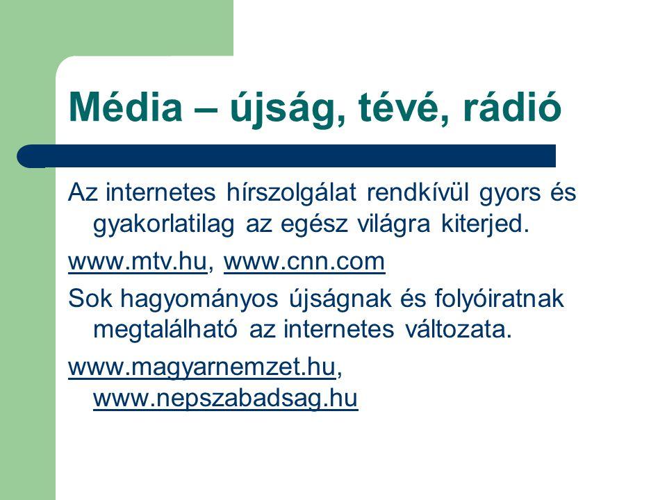 Média – újság, tévé, rádió Az internetes hírszolgálat rendkívül gyors és gyakorlatilag az egész világra kiterjed. www.mtv.hu, www.cnn.com Sok hagyomán
